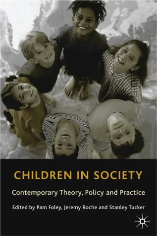Children In Society: Contemporary Theory, Policy, And Practice  by  Pam Foley