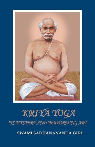 Kriya Yoga: Its Mystery And Performing Art  by  Swami Sadhanananda Giri