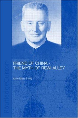 Friend of China - The Myth of Rewi Alley  by  Anne-Mari Brady