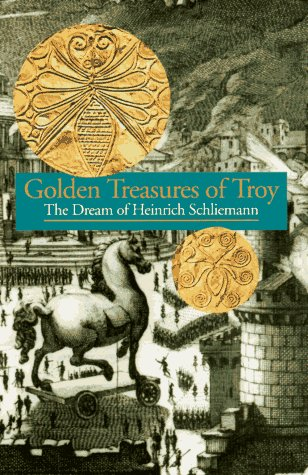 The Golden Treasures of Troy: The Dream of Heinrich Schliemann  by  Hervé Duchêne