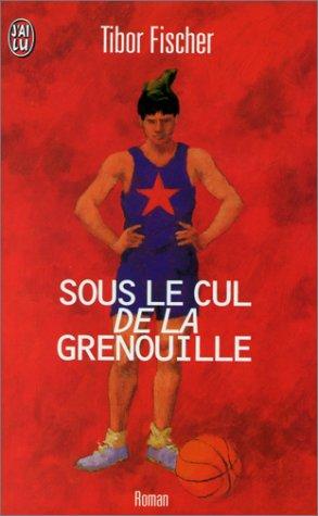 Sous Le Cul De La Grenouille  by  Tibor Fischer