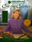 Good Morning America Cut the Calories Cookbook: 120 Delicious Low-Fat, Low-Calorie Recipes from Our Viewers