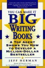 You Can Make It Big Writing Books: A Top Agent Shows How to Develop a Million-Dollar Bestseller  by  Jeff Herman