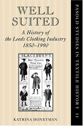 Well Suited: A History Of The Leeds Clothing Industry, 1850 1990 Katrina Honeyman