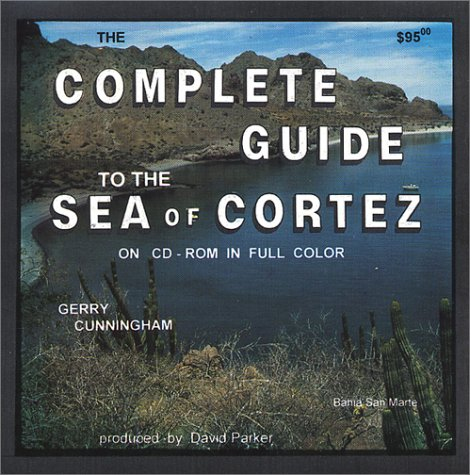 Complete Guide To The Sea Of Cortez  by  Gerry Cunningham