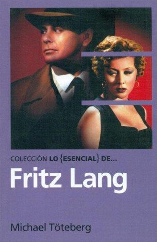Lo esencial de ... Fritz Lang  by  Michael Töteberg