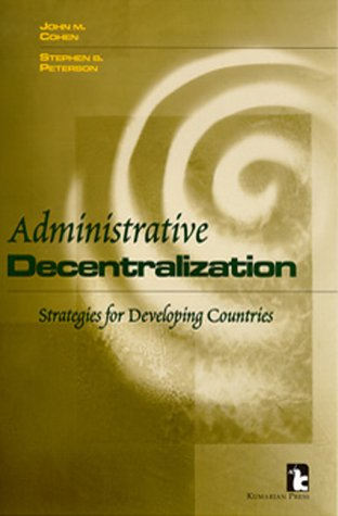 Administrative Decentralization: Strategies For Developing Countries John Cohen