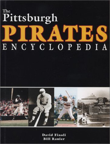 Pittsburgh Pirates Encyclopedia  by  David Finoli