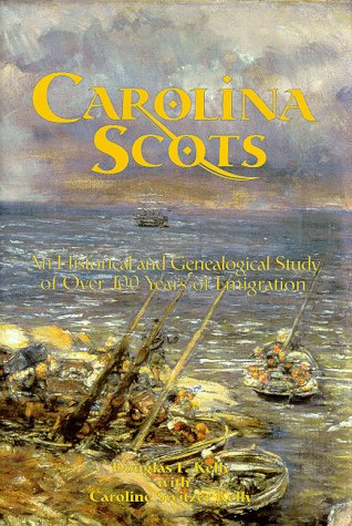 Carolina Scots: An Historical and Genealogical Study of Over 100 Years of Emigration Douglas F. Kelly