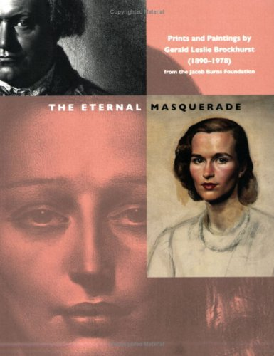 The Eternal Masquerade: Prints and Paintings Gerald Leslie Brockhurst (1890-1978): From the Jacob Burns Foundation by Romita Ray