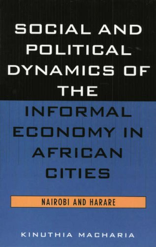 Social And Political Dynamics Of The Informal Economy In African Cities: Nairobi And Harare  by  Kinuthia Macharia