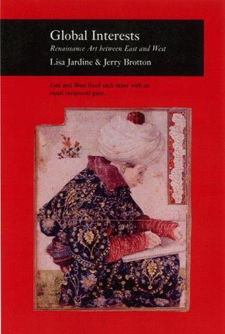 Global Interests: Renaissance Art Between East And West  by  Lisa Jardine