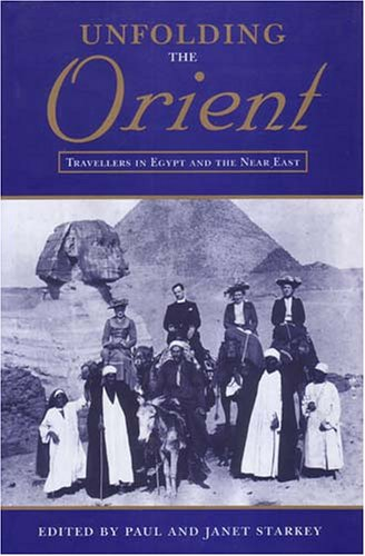 Unfolding the Orient: Travellers in Egypt and the Near East  by  Paul Starkey