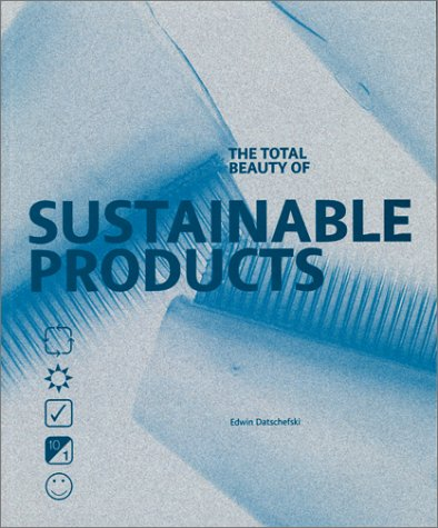 The Total Beauty Of Sustainable Products  by  Edwin Datschefski