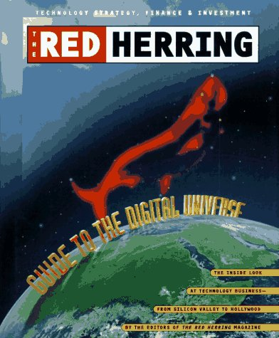 The Red Herring Guide to the Digital Universe: The Inside Look at Technology Business - From Silicon Valley to Hollywood Red Herring