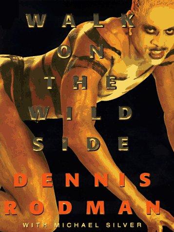 Walk On the Wild Side Dennis Rodman