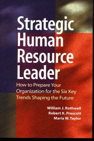 The Strategic Human Resource Leader: How To Prepare Your Organization For The Six Key Trends Shaping The Future  by  William J. Rothwell