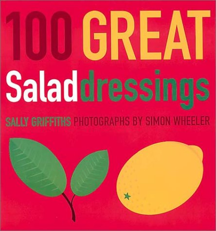 100 Great Salad Dressings Sally Griffiths