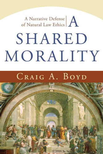 A Shared Morality: A Narrative Defense Of Natural Law Ethics  by  Craig Boyd