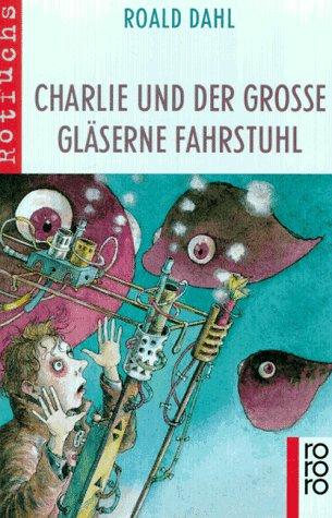 Charlie und der große gläserne Fahrstuhl Roald Dahl