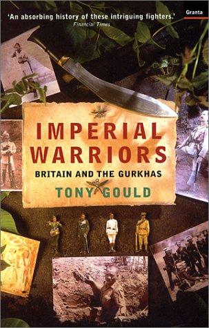 Imperial Warriors: Britain and the Gurkhas Tony Gould