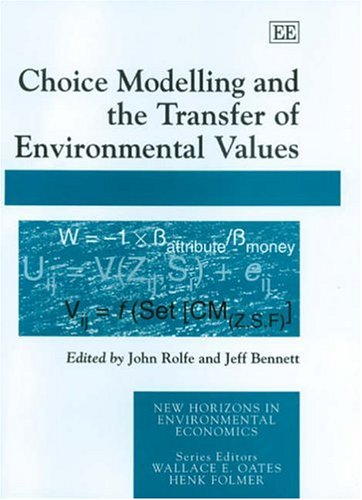 Choice Modelling And The Transfer Of Environmental Values (New Horizons In Environmental Economics) John Rolfe