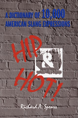Hip and Hot! a Dictionary of 10,000 American Slang Expressions  by  Richard A. Spears