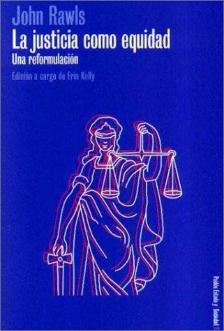 La justicia como equidad: Una reformulacion  by  John Rawls