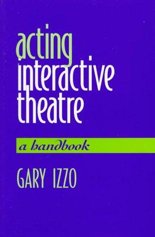 Acting Interactive Theatre: A Handbook Gary Izzo