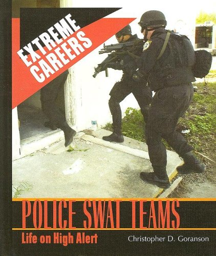 Police Swat Teams: Life on High Alert  by  Christopher D. Goranson