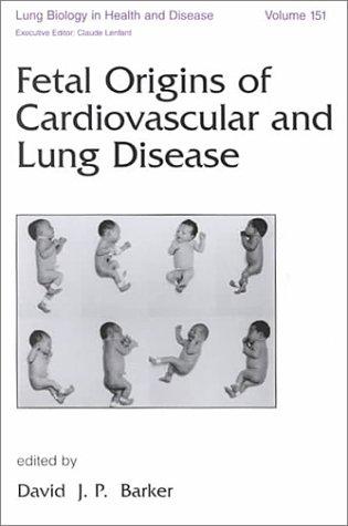 Fetal Origins of Cardiovascular and Lung Disease David J.P. Barker