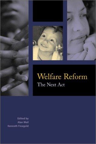 Welfare Reform: The Next Act Alan Weil