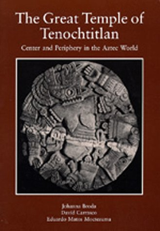 The Great Temple of Tenochtitlan: Center and Periphery in the Aztec World Johanna Broda