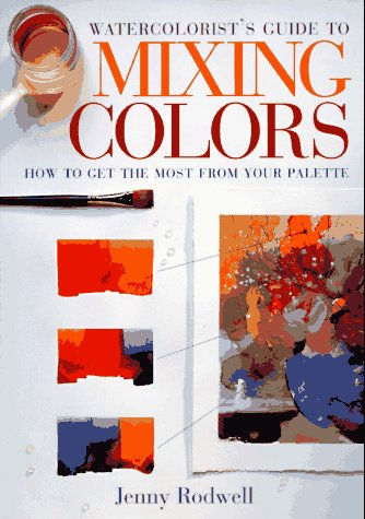 Watercolorists Guide To Mixing Colors: How To Get The Most From Your Palette  by  Jenny Rodwell