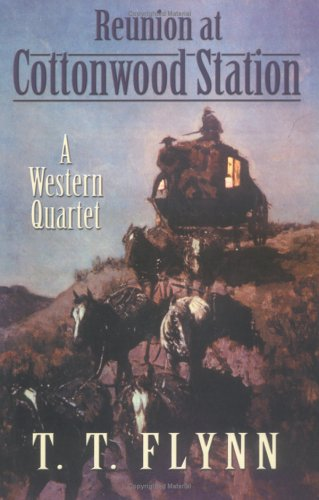 Reunion at Cottonwood Station: A Western Quartet  by  T.T. Flynn