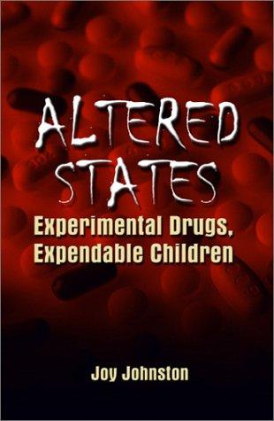 Altered States: Experiemental Drugs, Expendable Children Joy Johnston