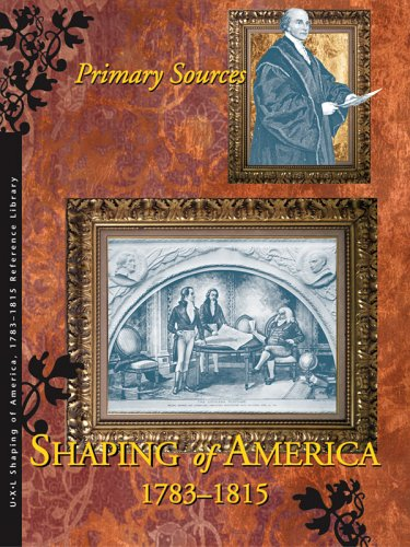 Shaping Of America, 1783 1815: Primary Sources Richard Clay Hanes