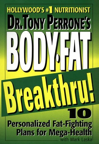 Dr. Tony Perrones Body-Fat Breakthru: 10 Personalized Fat Fighting Plans for Mega-Health  by  Tony Perrone