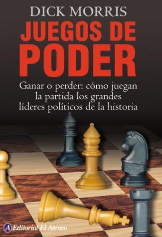 Juegos de poder/ Power Plays: Win or Lose - How historys great political leaders play the game  by  Dick Morris