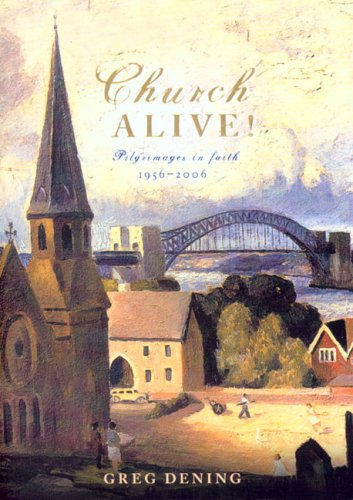 Church Alive! Pilgrimages in Faith, 1956 - 2006  by  Greg Dening