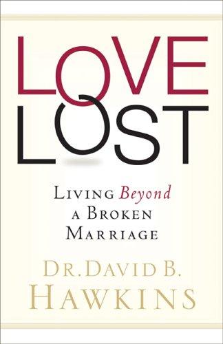 Love Lost: Living Beyond A Broken Marriage  by  David Hawkins