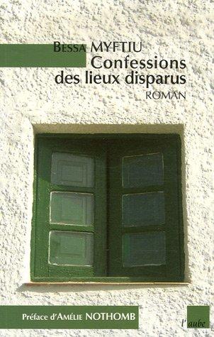 Confessions Des Lieux Disparus: Roman  by  Bessa Myftiu