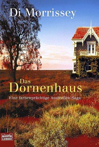 Das Dornenhaus. Eine Farbenprächtige Australien  Saga Di Morrissey