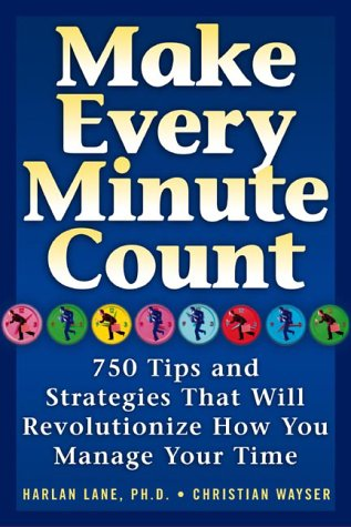Make Every Minute Count: More than 700 Tips and Strategies that will Revolutionize How You Manage Your Time Harlan Lane