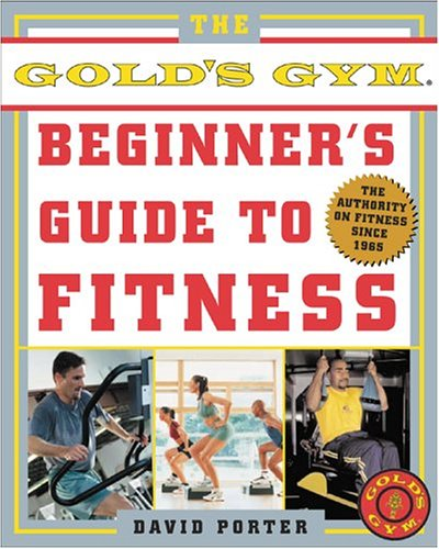 The Golds Gym Beginners Guide to Fitness David Porter