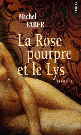La Rose Pourpre Et Le Lys Tome 2  by  Michel Faber