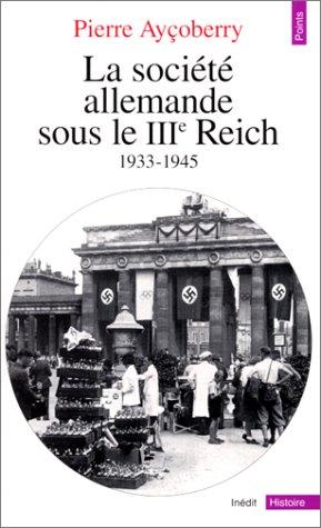 La Societe Allemande Sous Le Iiie Reich: 1933-1945  by  Pierre Aycoberry