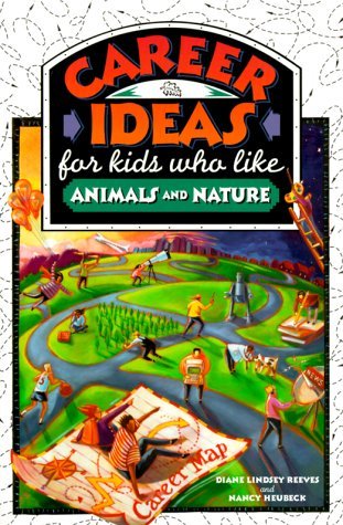 Career Ideas For Kids Who Like Animals And Nature  by  Diane Lindsey Reeves