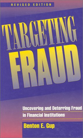 Targeting Fraud: Uncovering And Deterring Fraud In Financial Institutions, Revised Edition  by  Benton E. Gup