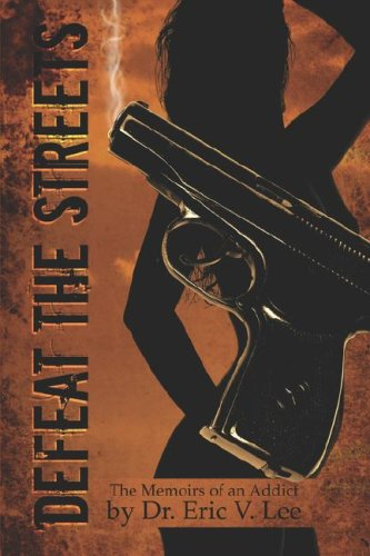 Defeat the Streets: The Memoirs of an Addict Eric V. Lee